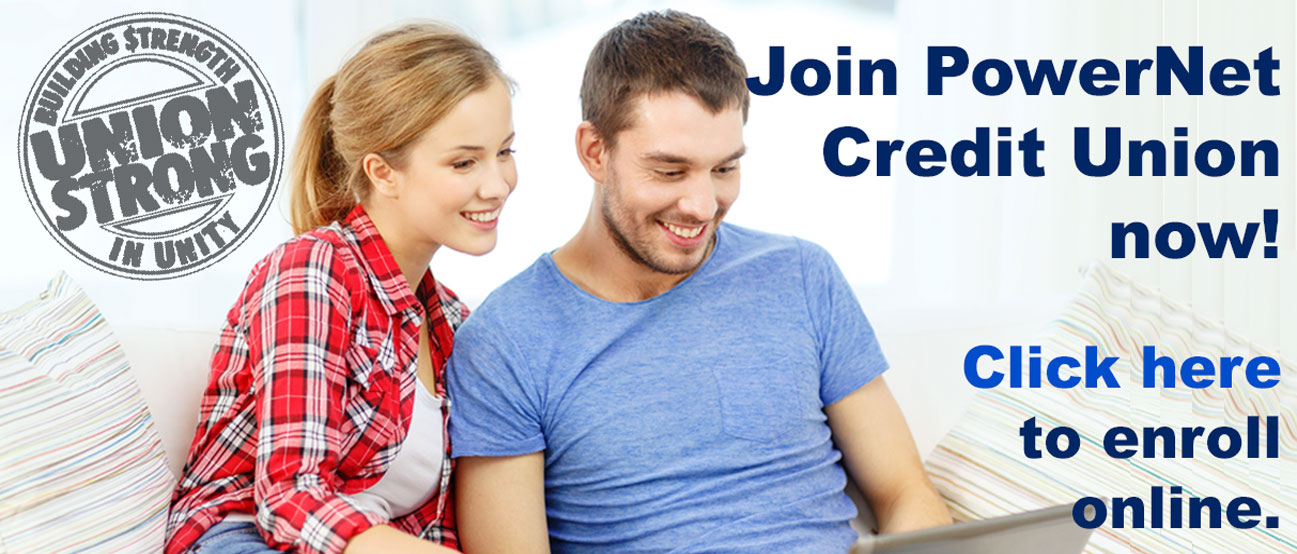 Join PowerNet Credit Union now. Enroll online